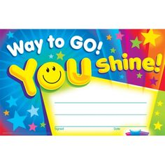 Way to Go! You Shine! Recognition Awards. Reward your students for their special achievements!