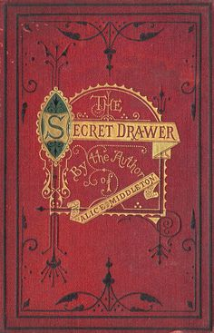 'The secret drawer' by the author of 'Alice Middleton'. Sunday School Union, London; Thos. Nelson & Sons., New York, 1872