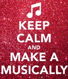 KEEP CALM AND MAKE A MUSICALLY Poster | angel8604 | Keep Calm-o-Matic