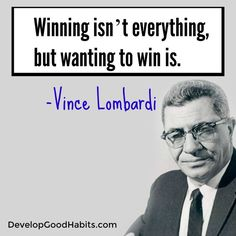 Winning isn't everything, ut wanting to win is. | Vince Lombardi quote about success and what it takes to achieve it consistently.