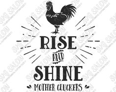 Rise and Shine Mother Cluckers Funny Custom DIY Vinyl Mug or Sign Decal For Country Farm House Cutting File in SVG, EPS, DXF, JPG, and PNG Format for Cricut, Silhouette, and Brother ScanNCut Cutting Machines