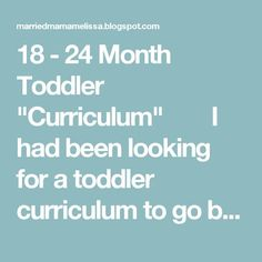 "18 - 24 Month Toddler ""Curriculum"" I had been looking for a toddler curriculum to go by to teach my 18 month old daughter. (We'll call her ""Sugar."") I needed something that would teach her the basics, but also one that would help her develop her motor skills, practical life skills, and I also wanted it to have sensory activities included. I couldn't find one that had everything I needed in one. So I decided to make my own. This is my daughter's 18-24 month curriculum. We are no..."