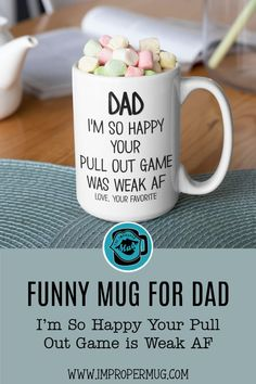 Father's Day Mugs | Funny Mug for Dad I'm So Happy Your Pull Out Game is Weak AF. Design printed using a sublimation process making the design part of the mug surface. Prints are high quality and won't scratch, peel or fade away over time. Design printed on both front and back sides of the mug. Collect this awesome mug. #FathersDayMugs #Mugs #PrintedMugs #GiftForFather #CeramicMugs #FathersDayGift #impropermug