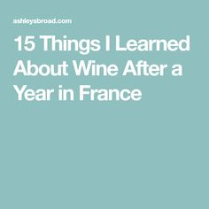 15 Things I Learned About Wine After a Year in France