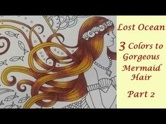 Lost Ocean Coloring Book | 3 Colors to Gorgeous Mermaid Hair Part 2 - YouTube