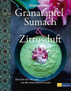 Granatapfel, Sumach und Zitrusduft: Die schönsten Rezepte aus der orientalischen Küche