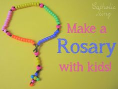 From catholicicing.com--How to make a rosary with kids...In this month of the Rosary, share this devotion with the youngest among us so that they too can grow to love it!!