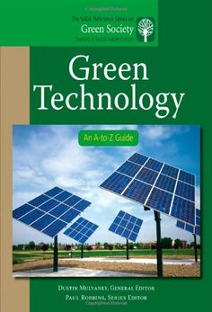 $95.94-$110.00 Baby Green Technology: An A-to-Z Guide (The SAGE Reference Series on Green Society: Toward a Sustainable Future-Series Editor: Paul Robbins) - Green Technology: An A-to-Z Guide explores the essential role of technology and its most recent developments toward a sustainable environment. Twofold in its definition, green technology includes the changing of existing technology toward e ...