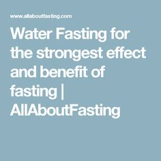 Water Fasting for the strongest effect and benefit of fasting | AllAboutFasting