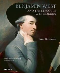 Benjamin West and the Struggle to be Modern by Loyd Grossman..At the time of his death in 1820, Benjamin West was the most famous artist in the English-speaking world, and much admired throughout Europe. From humble beginnings in Pennsylvania, he had become the first American artist to study in Italy, and within a few short years of his arrival in London, was instrumental in the foundation of the Royal Academy of Arts (he succeeded Sir Joshua Reylds to become its second President) and became…