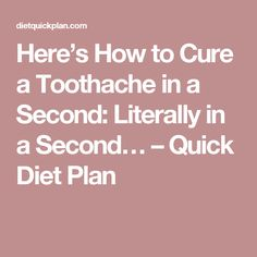 Here's How to Cure a Toothache in a Second: Literally in a Second… – Quick Diet Plan