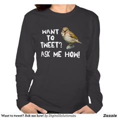 Want to tweet? Ask me how! Shirt