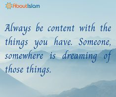 Always be content with the things you have.