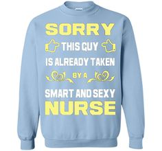Sorry This Guy Is Already Taken By A Smart Sexy Nurse TShirt