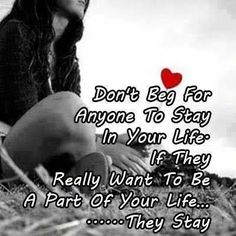 dont beg for anyone to stay love quotes life quotes quotes quote life quote