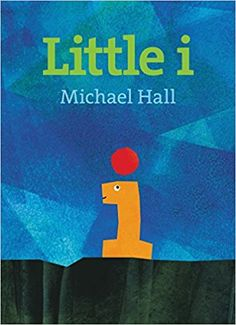 Little i / Michael Hall, An endearing coming-of-age alphabet picture book that also introduces punctuation. When Little i's dot falls off and rolls away, the plucky lowercase leaves the alphabet and sets out on a journey to find it.