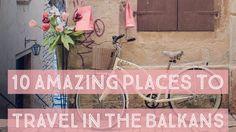 10 Amazing Cities for Balkan Travel