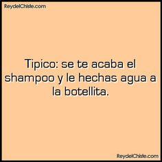 Tipico: se te acaba el shampoo y le hechas agua a la botellita.