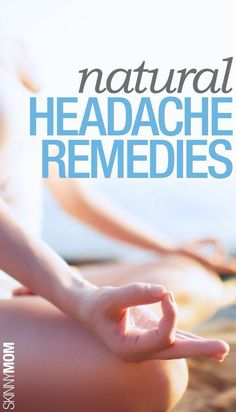 Natural ways to get rid of a headache.