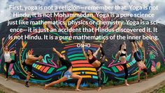 First, yoga is not a religion—remember that. Yoga is not Hindu, it is not Mohammedan. Yoga is a pure science just like mathematics, physics or chemistry. Yoga is a science—it is just an accident that Hindus discovered it. It is not Hindu. It is a pure mathematics of the inner being. OSHO #yoga #not #religion #hindu #moammedan #pure #science #mathematics #physics #chemistry #inner #being #osho