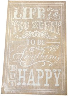 Earth de Fleur Homewares - Life is too short to be anything but Happy Wall Art