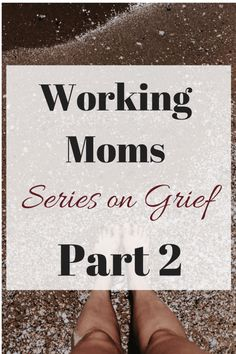 Working Moms Series on Grief