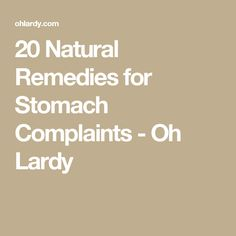 20 Natural Remedies for Stomach Complaints - Oh Lardy