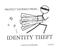Identitiy Theft-Gotta remember to use this this year in Math IV!