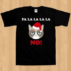 Grumpy Cat Fa La La La La No Funny Christmas Holiday Family Presents Winter North Pole Santa Claus Funny Joke Humour T-Shirt Tee Shirt