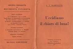 """Marinetti: """"Uccidiamo il Chiaro di Luna"""". Uno dei tanti Manifesti futuriti di Marinetti"""