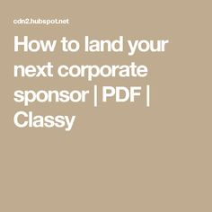 How to land your next corporate sponsor | PDF | Classy