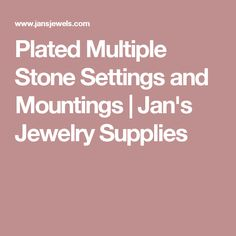 Plated Multiple Stone Settings and Mountings | Jan's Jewelry Supplies