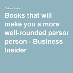 Books that will make you a more well-rounded person - Business Insider Parenting Books, Movies To Watch, Books To Read, How To Become, Wellness, Make It Yourself, Reading, Business, People