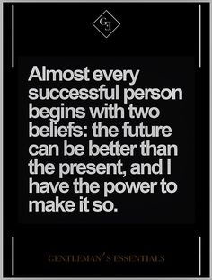 Almost every successful person begins with two beliefs: the future can be better than the present, & I have the power to make it so.