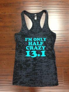 I'm Only Half Crazy 13.1 Running Runner Half Marathon Tank Running Tank Burnout Racer Back Tank by sunsetsigndesigns on Etsy https://www.etsy.com/listing/193357234/im-only-half-crazy-131-running-runner
