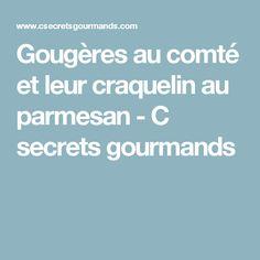 Gougères au comté et leur craquelin au parmesan - C secrets gourmands