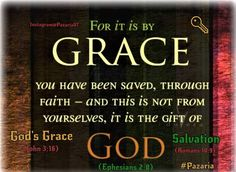 """For by grace are ye saved through faith; and that not of yourselves:  it is the gift of God."" [Ephesians 2:8]"