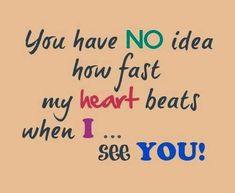 Its true when i see u a.....