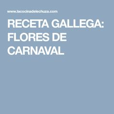 RECETA GALLEGA: FLORES DE CARNAVAL