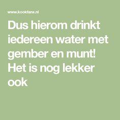 Dus hierom drinkt iedereen water met gember en munt! Het is nog lekker ook