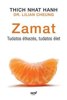 Thich Nhat Hanh: Zamat - Tudatos étkezés, tudatos élet | bookline Thich Nhat Hanh, Orange, Fruit