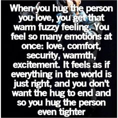 Thats how a good hug feels like. Good its on paper cause I almost forgot