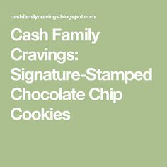 Cash Family Cravings: Signature-Stamped Chocolate Chip Cookies