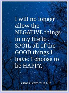A great starting place, choose to be HAPPY and watch how much good shows up for you. Law of Attraction is real