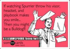 """If watching Spurrier throw his visor, headset, and playbook makes you smile...Then you might be a Bulldog!"""