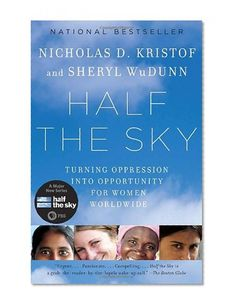Half the Sky: Turning Oppression into Opportunity for Women Worldwide/Nicholas D. Kristof, Sheryl WuDunn