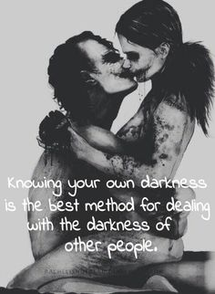 Knowing your own darkness is the best method of dealing with the darkness of other people.