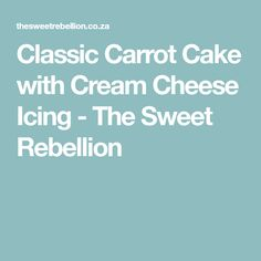 Classic Carrot Cake with Cream Cheese Icing - The Sweet Rebellion Cream Cheese Icing, Cake With Cream Cheese, Carrot Cake, Carrots, Cakes, Classic, Sweet, Derby, Candy