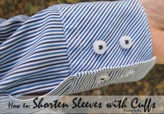 If you need to shorten sleeves that have a cuff, this TUTORIAL will show you just how easy it is to remove the cuff, cut off the excess fabric and then reattach the cuff. No one will ever know. ~ Threading My Way