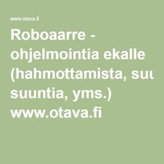 Roboaarre - ohjelmointia ekalle (hahmottamista, suuntia, yms.) www.otava.fi